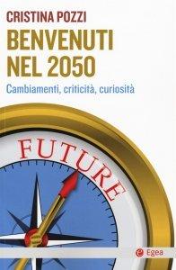 Benvenuti nel 2050. Cambiamenti, criticità, curiosità, Cristina Pozzi