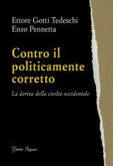 """""""Contro il politicamente corretto. La deriva della civiltà occidentale"""" di Enzo Pennetta e Ettore Gotti Tedeschi"""