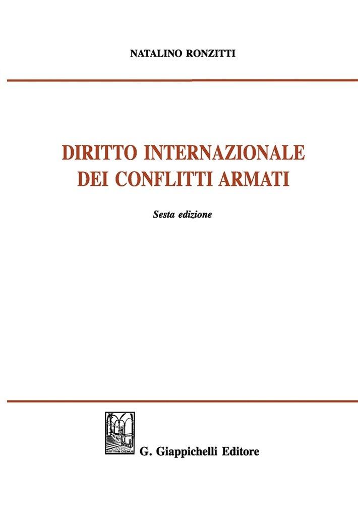 """""""Diritto internazionale dei conflitti armati"""" di Natalino Ronzitti"""