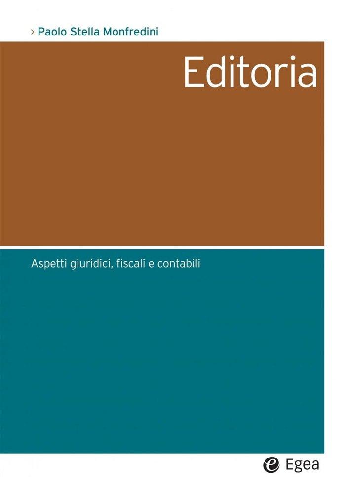"""""""Editoria. Aspetti giuridici, fiscali e contabili"""" di Paolo Stella Monfredini"""
