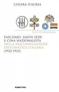 Fascismo, Santa Sede e Cina nazionalista nella documentazione diplomatica italiana (1922-1933), Chiara d'Auria