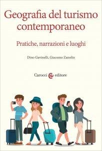 Geografia del turismo contemporaneo. Pratiche, narrazioni e luoghi, Dino Gavinelli, Giacomo Zanolin