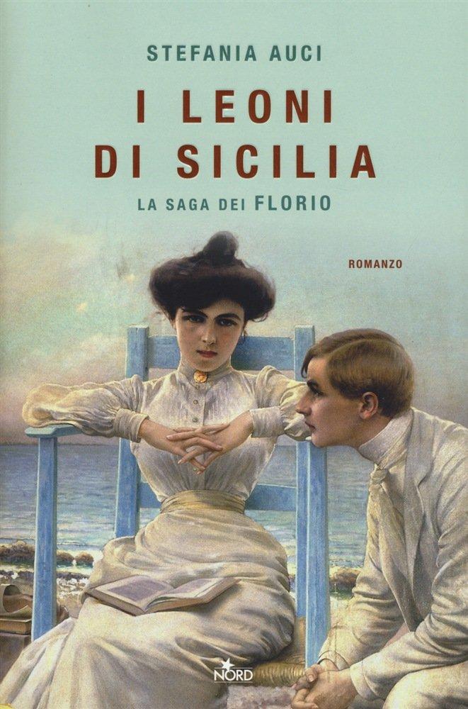 """""""I leoni di Sicilia. La saga dei Florio"""" di Stefania Auci: riassunto trama e recensione"""