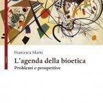 """""""L'agenda della bioetica. Problemi e prospettive"""" di Francesca Marin"""
