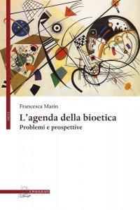 L'agenda della bioetica. Problemi e prospettive, Francesca Marin
