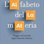"""""""L'alfabeto della materia. Viaggio nel mondo degli elementi chimici"""" di Silvano Fuso"""