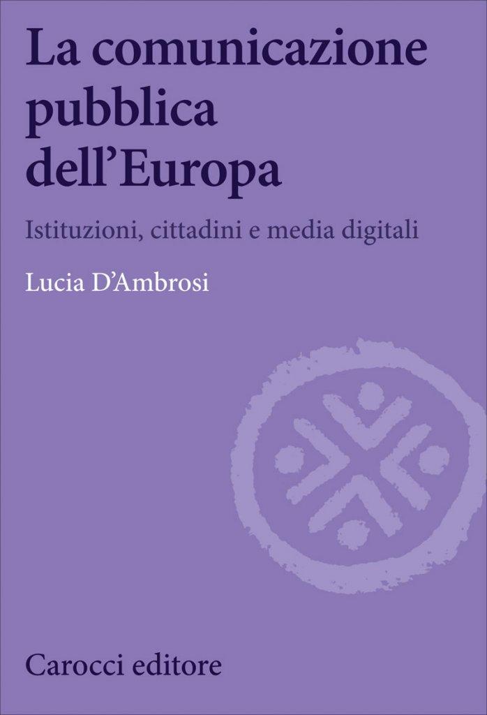 """""""La comunicazione pubblica dell'Europa. Istituzioni, cittadini e media digitali"""" di Lucia D'Ambrosi"""