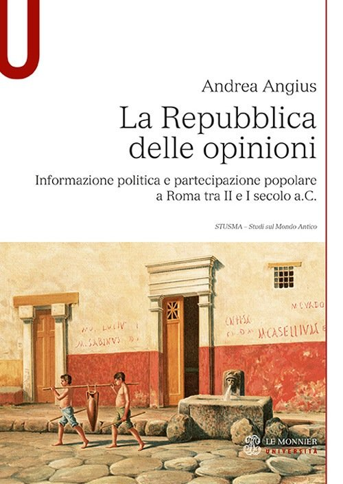 """""""La repubblica delle opinioni. Informazione politica e partecipazione popolare a Roma tra II e I secolo a.C."""" di Andrea Angius"""