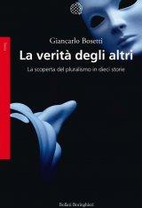 """""""La verità degli altri. La scoperta del pluralismo in dieci storie"""" di Giancarlo Bosetti"""