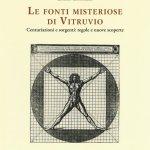 """""""Le fonti misteriose di Vitruvio. Centuriazioni e sorgenti: regole e nuove scoperte"""" di Luciano Cecconello"""
