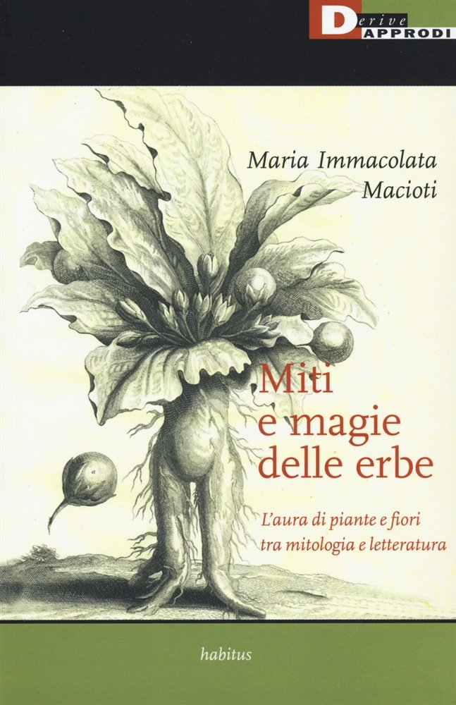 """""""Miti e magie delle erbe. L'aura di piante e fiori tra mitologia e letteratura"""" di Maria Immacolata Macioti"""