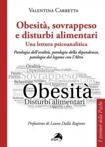 Obesità, sovrappeso e disturbi alimentari: una lettura psicoanalitica, Valentina Carretta