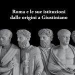 """""""Roma e le sue istituzioni dalle origini a Giustiniano"""" di Orazio Licandro e Nicola Palazzolo"""