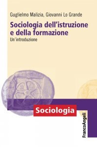 Sociologia dell'istruzione e della formazione. Un'introduzione, Guglielmo Malizia, Giovanni Lo Grande