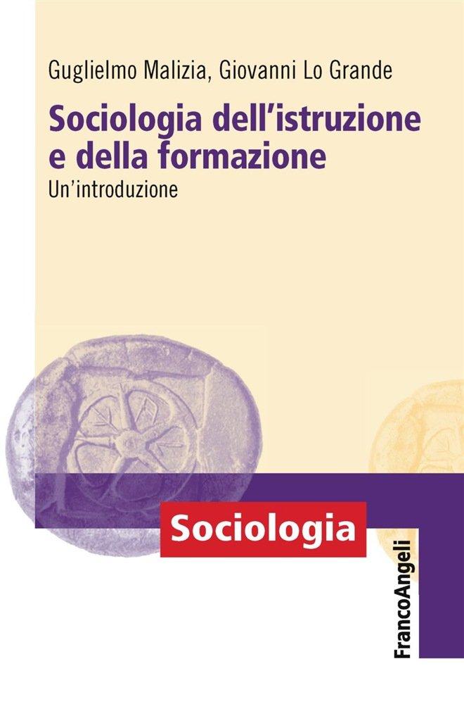 """""""Sociologia dell'istruzione e della formazione. Un'introduzione"""" di Guglielmo Malizia e Giovanni Lo Grande"""