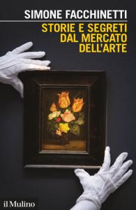 Storie e segreti dal mercato dell'arte. Opere, collezionisti, mercanti, Simone Facchinetti