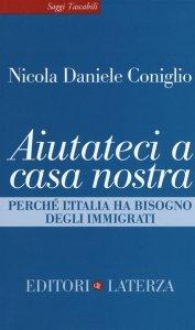 Aiutateci a casa nostra. Perché l'Italia ha bisogno degli immigrati, Nicola Daniele Coniglio