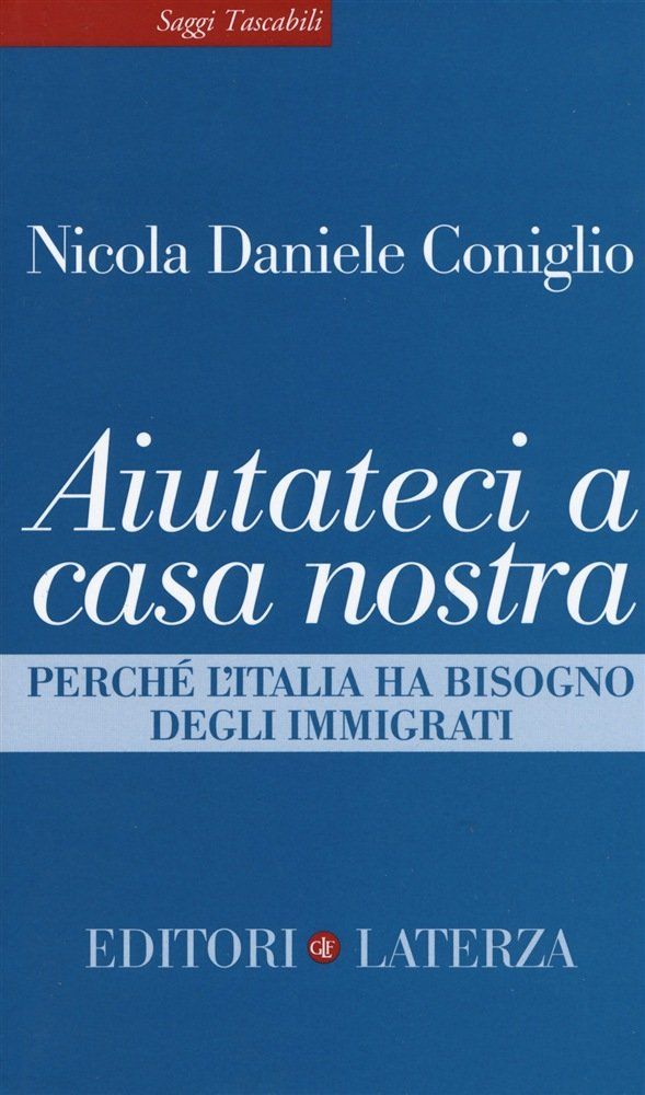 """""""Aiutateci a casa nostra. Perché l'Italia ha bisogno degli immigrati"""" di Nicola Daniele Coniglio"""