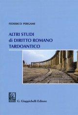 """""""Altri studi di diritto romano tardoantico"""" di Federico Pergami"""