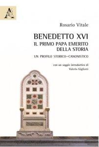 Benedetto XVI: il primo papa emerito della storia. Un profilo storico–canonistico, Rosario Vitale