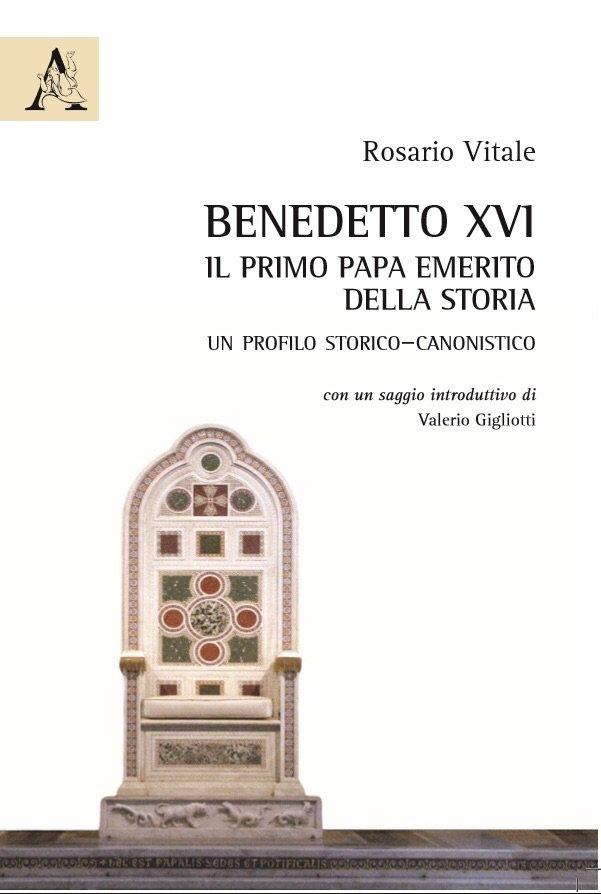 """""""Benedetto XVI: il primo papa emerito della storia. Un profilo storico–canonistico"""" di Rosario Vitale"""