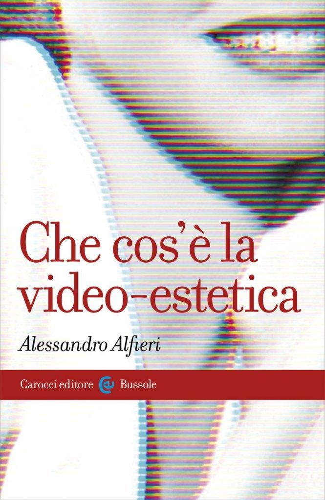 """""""Che cos'è la video-estetica"""" di Alessandro Alfieri"""