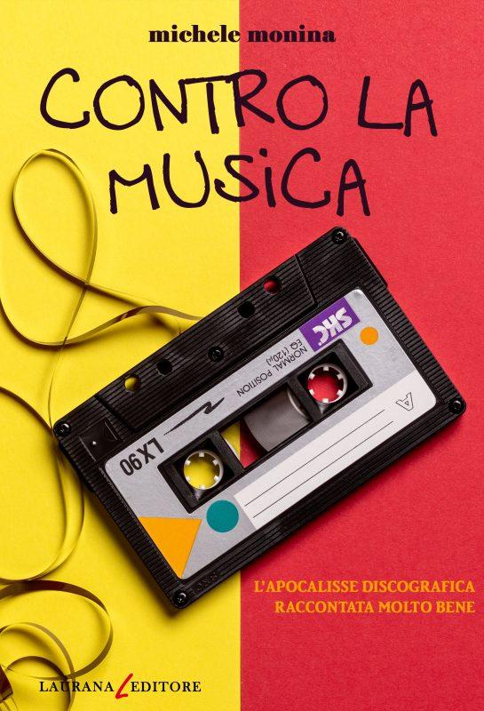 """""""Contro la musica. L'apocalisse discografica raccontata molto bene"""" di Michele Monina"""