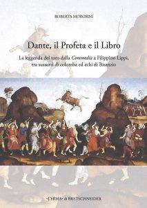 Dante, il Profeta e il Libro. La leggenda del toro dalla Commedia a Filippino Lippi, tra sussurri di colomba ed echi di Bisanzio, Roberta Morosini