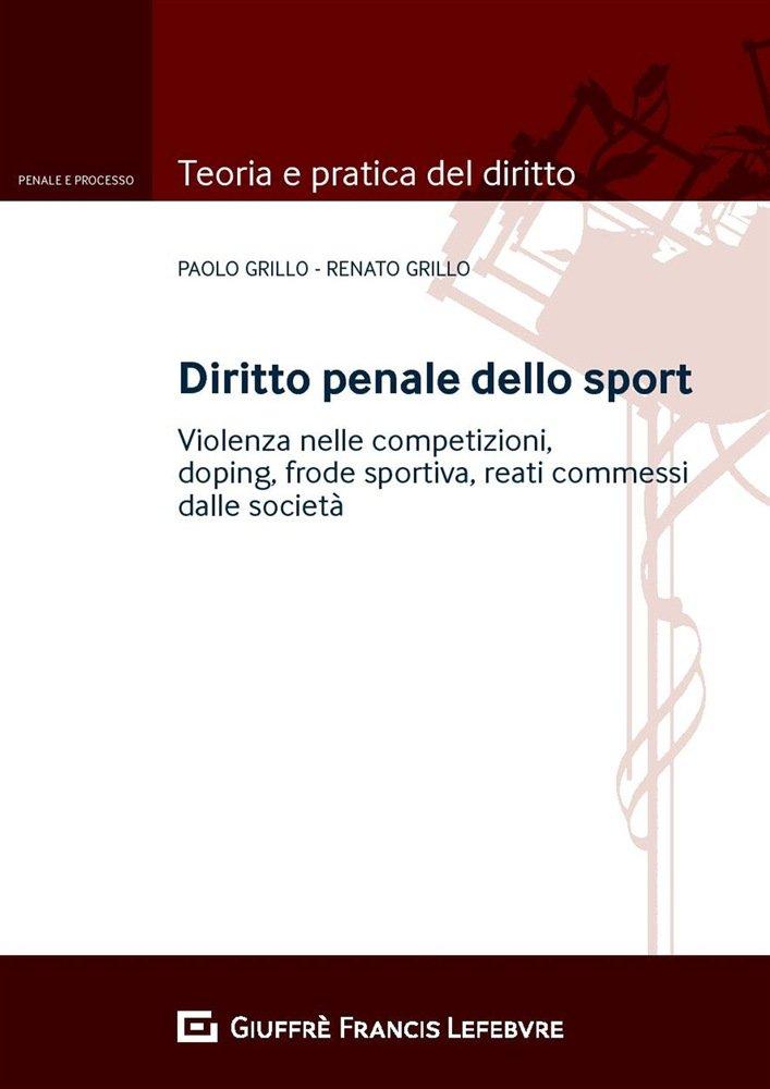 """""""Diritto penale dello sport"""" di Paolo Grillo e Renato Grillo"""