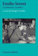 """""""Emilio Sereni. L'intellettuale e il politico"""" a cura di Giorgio Vecchio"""