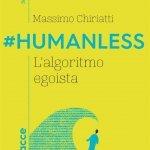 """""""#Humanless. L'algoritmo egoista"""" di Massimo Chiriatti"""