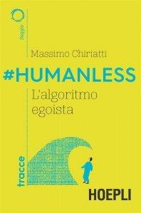 #Humanless. L'algoritmo egoista, Massimo Chiriatti