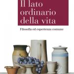 """""""Il lato ordinario della vita. Filosofia ed esperienza comune"""" di Piergiorgio Donatelli"""