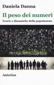 Il peso dei numeri. Teorie e dinamiche della popolazione, Daniela Danna