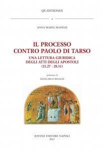 Il processo contro Paolo di Tarso. Una lettura giuridica degli Atti degli Apostoli (21.27 - 28.31), Anna Maria Mandas