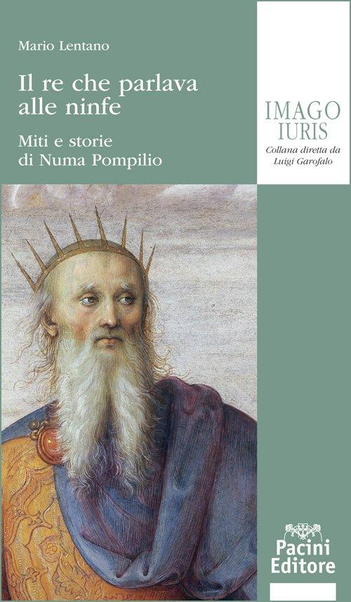 """""""Il re che parlava alle ninfe. Miti e storie di Numa Pompilio"""" di Mario Lentano"""