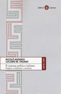 Il sistema politico italiano. Origini, evoluzione e struttura, Luciano Fasano, Nicolò Addario