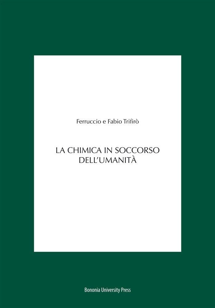"""""""La chimica in soccorso dell'umanità"""" di Ferruccio Trifirò e Fabio Trifirò"""
