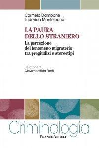 La paura dello straniero. La percezione del fenomeno migratorio tra pregiudizi e stereotipi, Carmelo Dambone, Ludovica Monteleone