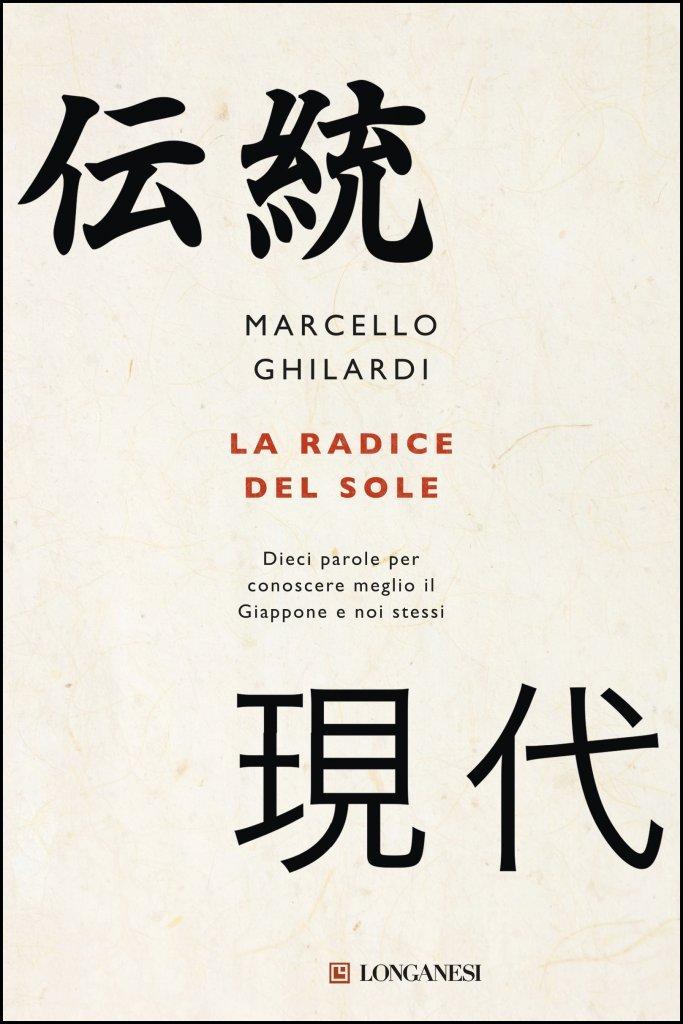 """""""La radice del sole. Dieci parole per conoscere meglio il Giappone e noi stessi"""" di Marcello Ghilardi"""