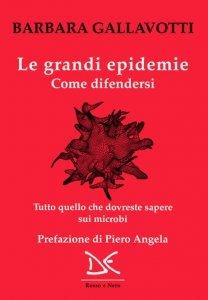 Le grandi epidemie. Come difendersi, Barbara Gallavotti