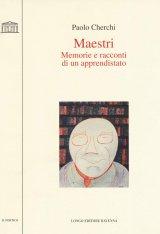 """""""Maestri. Memorie e racconti di un apprendistato"""" di Paolo Cherchi"""
