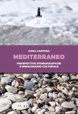 """""""Mediterraneo. Prospettive storiografiche e immaginario culturale"""" di Anna Carfora"""