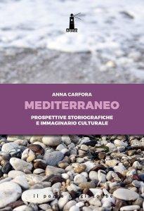 Mediterraneo. Prospettive storiografiche e immaginario culturale, Anna Carfora
