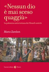 """""""«Nessun dio è mai sceso quaggiù». La polemica anticristiana dei filosofi antichi"""" di Marco Zambon"""