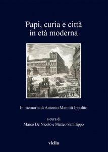 Papi, curia e città in età moderna. In memoria di Antonio Menniti Ippolito, Marco De Nicolò, Matteo Sanfilippo