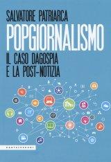 """""""Popgiornalismo. Il caso Dagospia e la post-notizia"""" di Salvatore Patriarca"""
