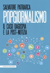 Popgiornalismo. Il caso Dagospia e la post-notizia, Salvatore Patriarca