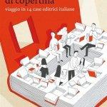 """""""Risvolti di copertina. Viaggio in 14 case editrici italiane"""" di Cristina Taglietti"""