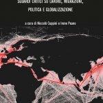 """""""Un mondo logistico. Sguardi critici su lavoro, migrazioni, politica e globalizzazione"""" a cura di Niccolò Cuppini e Irene Peano"""